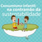 Imagem da capa do caderno: Consumismo infantil: na contramão da sustentabilidade.