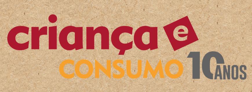 10 anos de Criança e Consumo