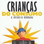 Imagem da capa do livro: Crianças do consumo: A Infância roubada.