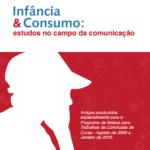 Imagem da capa do livro: Infância & Consumo: estudos no campo da comunicação.