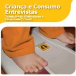 Imagem da capa do livro: Criança e Consumo Entrevistas. Transtornos Alimentares e Obesidade Infantil.