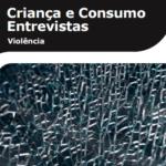 Imagem da capa do livro: Criança e consumo Entrevistas. Violência.