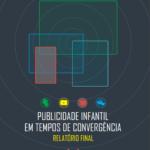 Imagem da capa do livro: Publicidade infantil em tempos de convergência. Relatório Final.