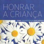 Imagem da capa do livro: Honrar a criança: Como transformar este mundo