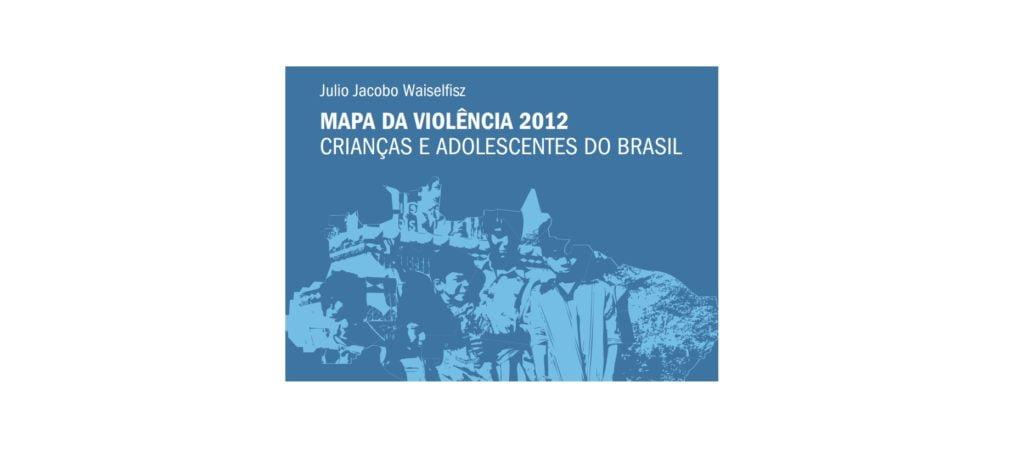 Imagem da capa do livro: Mapa da violência 2012 - Crianças e adolescentes do Brasil.