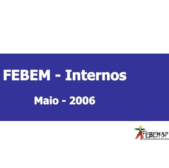 Imagem da capa da apresentação: Febem - Internos. Maio - 2006