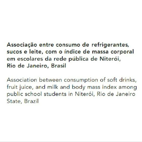 Imagem de um texto descreve: Associação entre consumo de refrigerantes, sucos e leite, com o índice de massa corporal em escolares da rede pública de Niterói, Rio de Janeiro, Brasil.