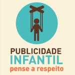 Cartaz com um desenho de um pictograma de uma marionete descreve: Publicidade Infantil pense a respeito.