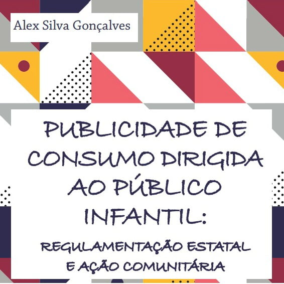 Capa do livro: Publicidade de consumo dirigida ao público infantil: regulamentação estatal e ação comunitária.
