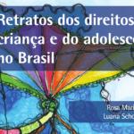 Imagem descreve: Retratos dos direitos da criança e do adolescente no Brasil. Rosa Maria. Luana Schoer.