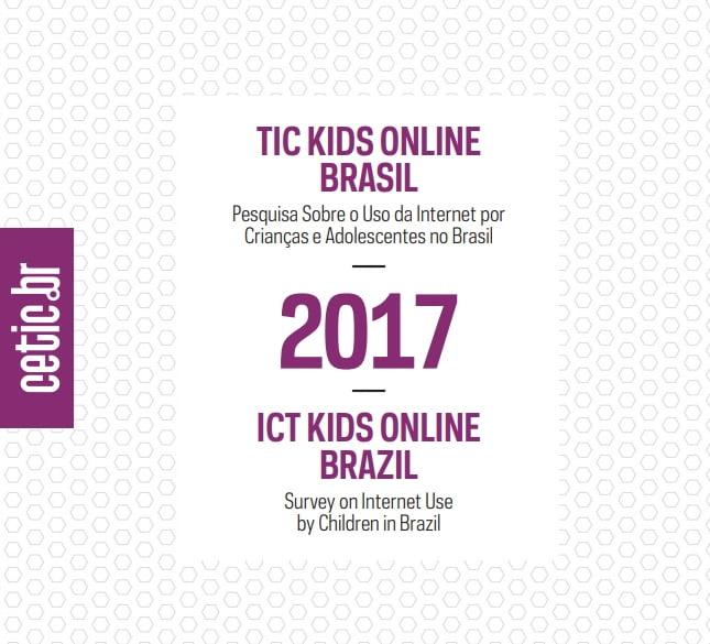 TIC KIDS ONLINE BRASIL  Pesquisa sobre o uso da internet por crianças adolescentes no Brasil 2017 ICT KIDS ONLINE BRAZIL  Survey on internet use by children in Brazil.