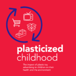 header of Plasticized childhood - The impact of plastic toy advertising to children on their health and the environment