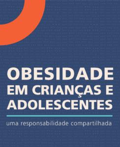 """parte da capa do infográfico que, em fundo azul, com forma circular laranja no canto esquerdo superior, texto em branco que diz """"obesidade em crianças e adolescentes, uma responsabilidade compartilhada"""""""