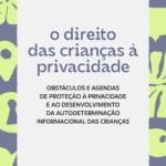 """capa do relatório com texto que diz """"Contribuição conjunta para o relator especial sobre o direito à privacidade da ONU. o direito das crianças à privacidade. Obstáculos e agendas de proteção à privacidade e ao desenvolvimento da autodeterminação informacional das crianças"""""""